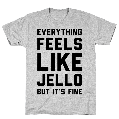 Everything Feels Like Jello Mens T-Shirt