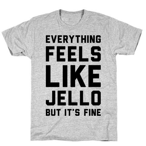 Everything Feels Like Jello Mens T-Shirt