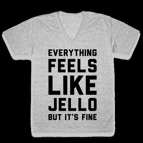 Everything Feels Like Jello V-Neck Tee Shirt