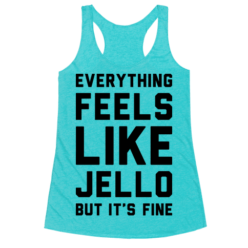 Everything Feels Like Jello