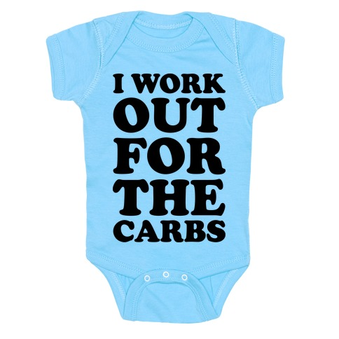 I Workout For The Carbs Baby Onesy