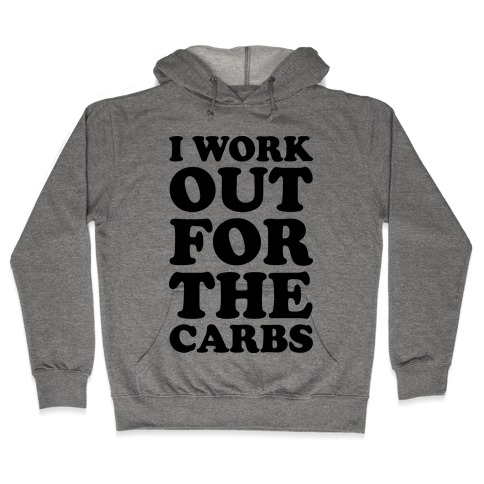 I Workout For The Carbs Hooded Sweatshirt
