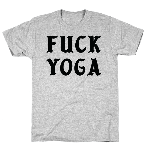 F*** Yoga Mens/Unisex T-Shirt