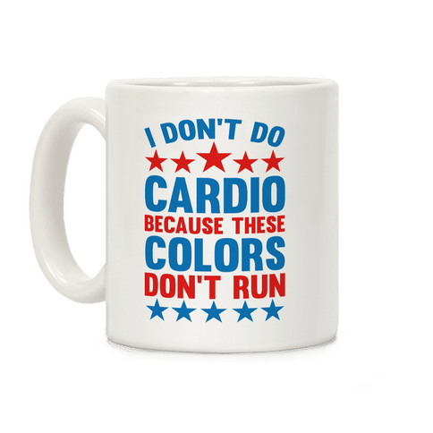 I Don't Do Cardio Because These Colors Don't Run Mug