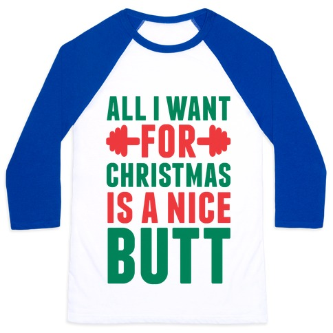 All I Want For Christmas Is A Nice Butt Baseball Tee