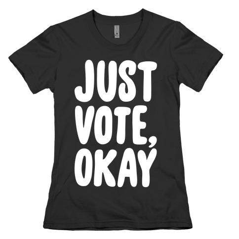 Just Vote Okay White Print Womens T-Shirt