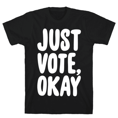 Just Vote Okay White Print Mens T-Shirt