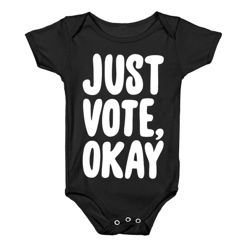 Just Vote Okay White Print Baby Onesy