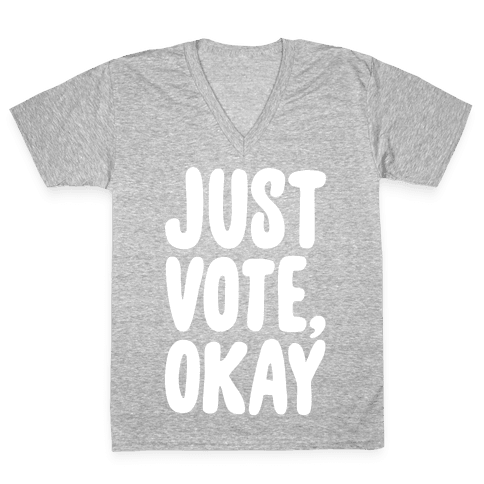 Just Vote Okay White Print V-Neck Tee Shirt