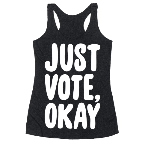 Just Vote Okay White Print Racerback Tank Top