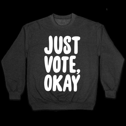 Just Vote Okay White Print Pullover