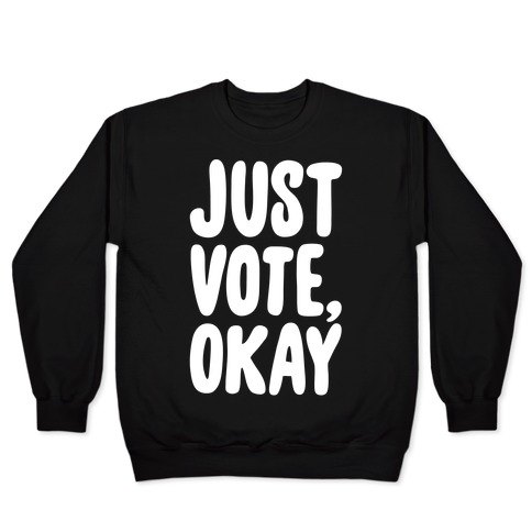 Just Vote Okay White Print Pullover