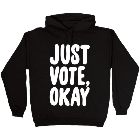 Just Vote Okay White Print Hooded Sweatshirt
