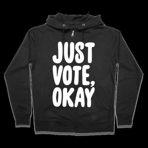 Just Vote Okay White Print Zip Hoodie
