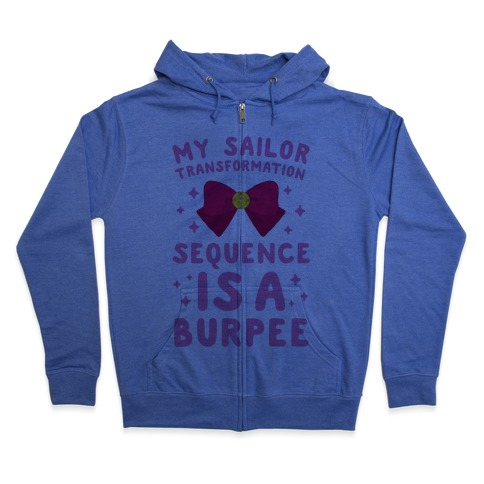 My Sailor Transformation Sequence is a Burpee Zip Hoodie