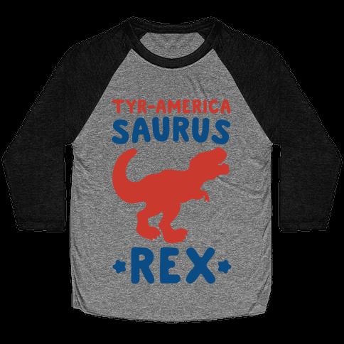 Tyr-America-Saurus Rex Parody Baseball Tee