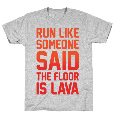 Run Like Someone Said The Floor Is Lava White Print Mens T-Shirt