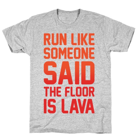 Run Like Someone Said The Floor Is Lava White Print Mens T-Shirt