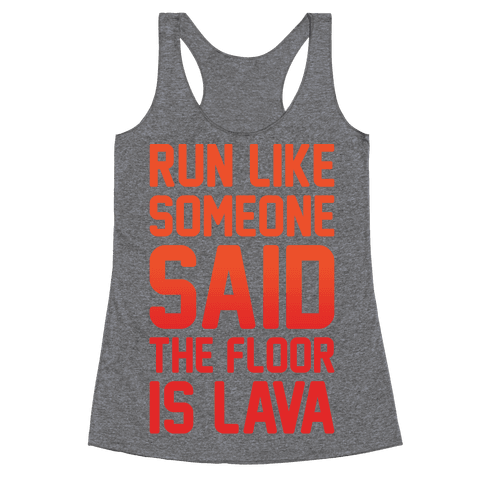 Run Like Someone Said The Floor Is Lava White Print Racerback Tank Top