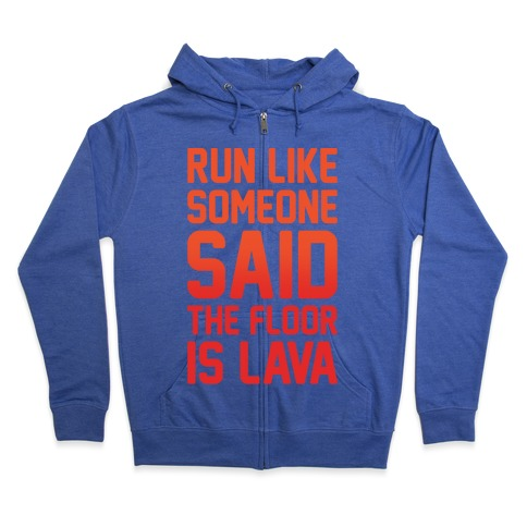 Run Like Someone Said The Floor Is Lava White Print Zip Hoodie