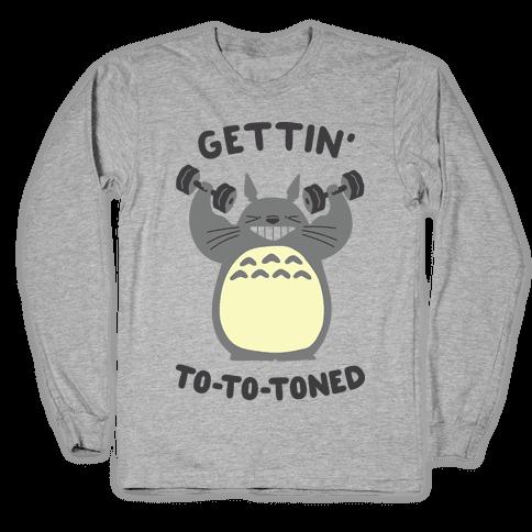 Gettin' Tototoned Long Sleeve T-Shirt