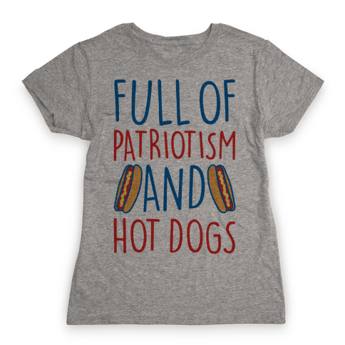 Full of Patriotism and Hot Dogs Womens T-Shirt