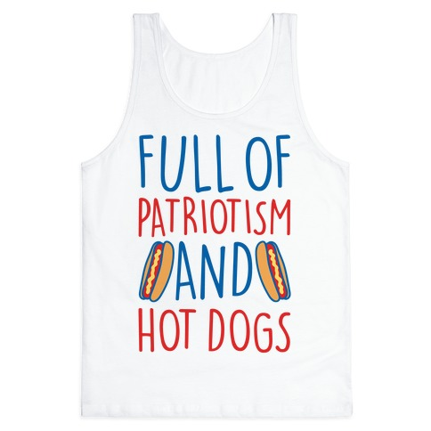 Full of Patriotism and Hot Dogs Tank Top