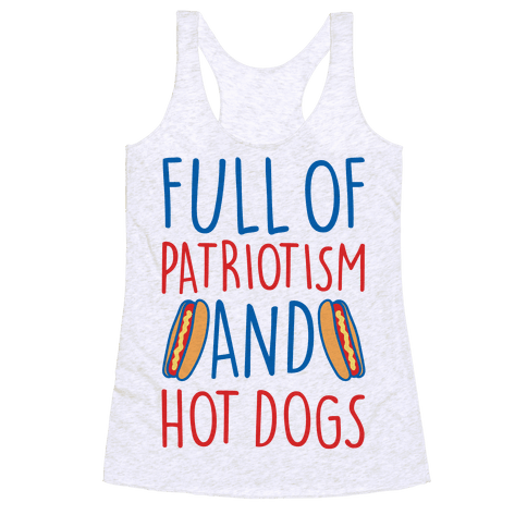 Full of Patriotism and Hot Dogs Racerback Tank Top