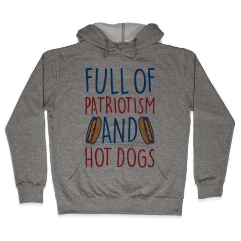 Full of Patriotism and Hot Dogs Hooded Sweatshirt