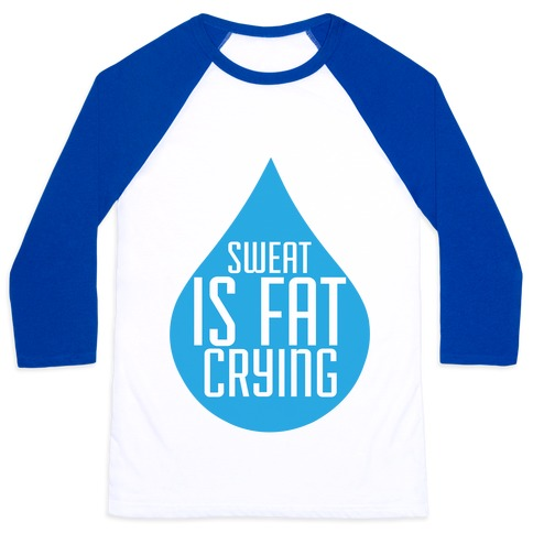 Sweat is Fat Crying Baseball Tee