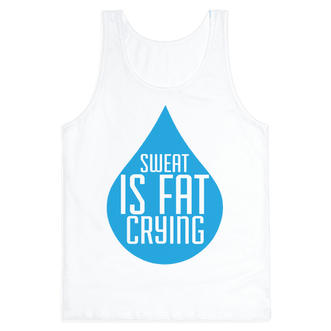 Sweat is Fat Crying Tank Top