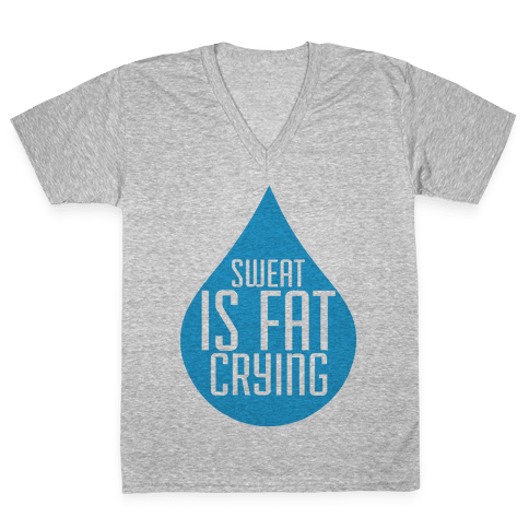Sweat is Fat Crying V-Neck Tee Shirt