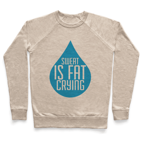 Sweat is Fat Crying Pullover