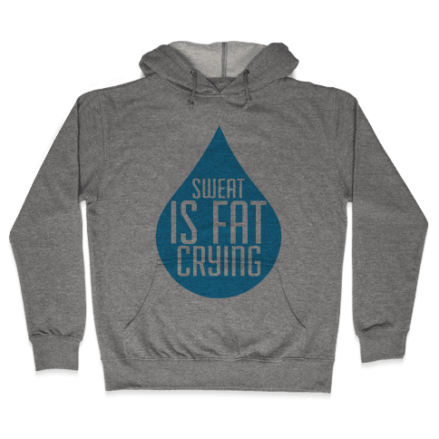 Sweat is Fat Crying Hooded Sweatshirt