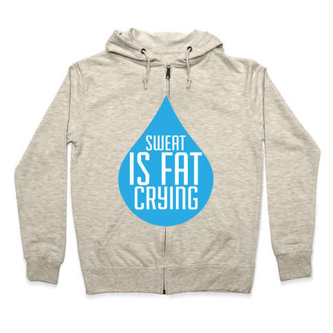 Sweat is Fat Crying Zip Hoodie