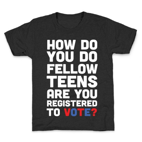 How Do You Do Fellow Teens Are You Registered To Vote Kids T-Shirt