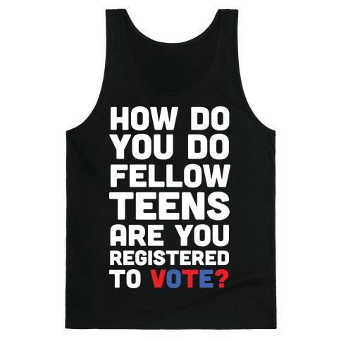 How Do You Do Fellow Teens Are You Registered To Vote Tank Top