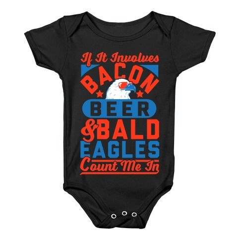 If It Involves Bacon Beer & Bald Eagles Count Me In Baby Onesy