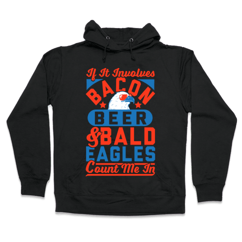 If It Involves Bacon Beer & Bald Eagles Count Me In Hooded Sweatshirt
