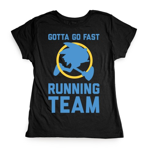 Gotta Go Fast Running Team Womens T-Shirt