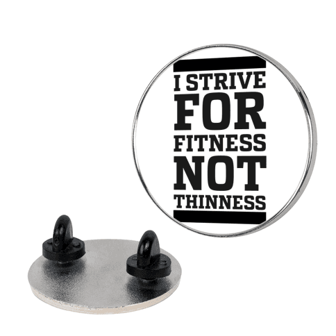 I Strive for Fitness Not Thinness