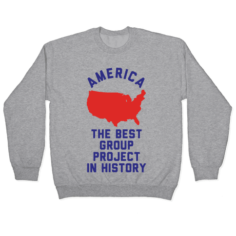America The Best Group Project In History Pullover