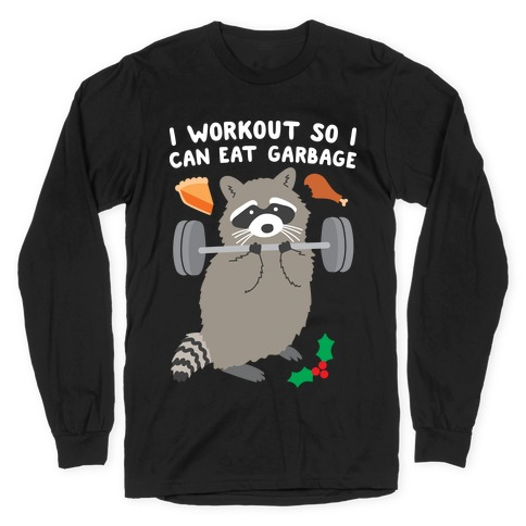 I Workout So I Can Eat Garbage - Thanksgiving Raccoon Long Sleeve T-Shirt