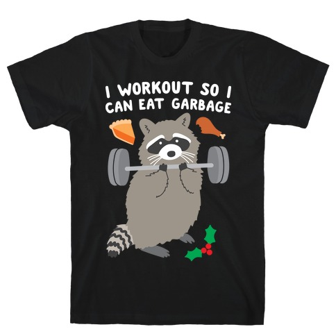 I Workout So I Can Eat Garbage - Thanksgiving Raccoon Mens/Unisex T-Shirt