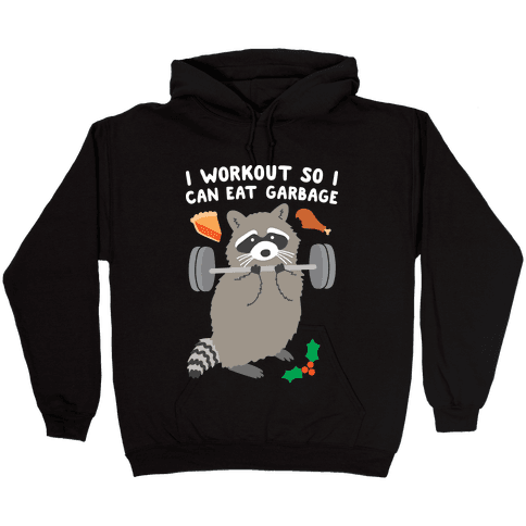 I Workout So I Can Eat Garbage - Thanksgiving Raccoon Hooded Sweatshirt