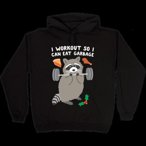 I Workout So I Can Eat Garbage - Thanksgiving Raccoon Hooded Sweatshirt