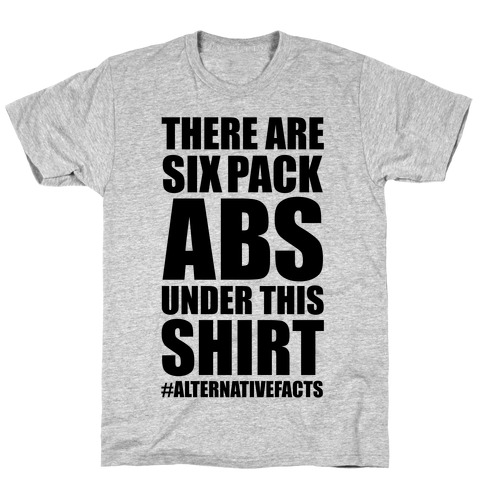 Six Pack Abs Alternative Facts T-Shirt