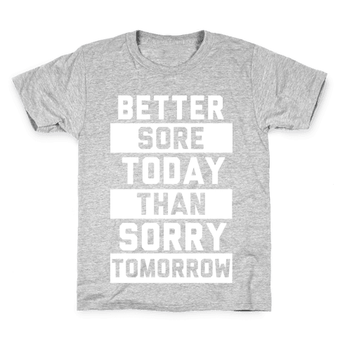 Better Sore Today Than Sorry Tomorrow Kids T-Shirt