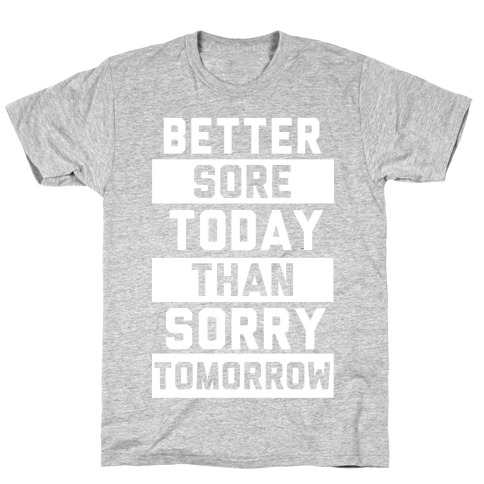 Better Sore Today Than Sorry Tomorrow T-Shirt