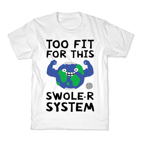 Too Fit For This Swole-er System Kids T-Shirt